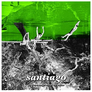 Santiago: No More Songs About The Moon