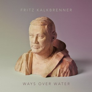 Fritz Kalkbrenner: Ways Over Water