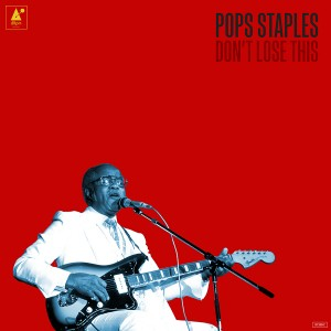 Pops Staples: Don't Lose This