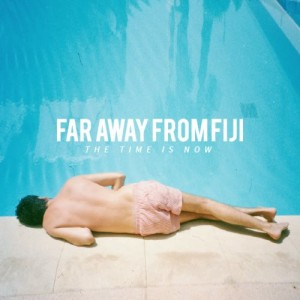 Far Away From Fiji: The Time Is Now