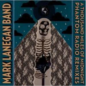 Mark Lanegan Band: A Thousand Miles Of Midnight – Phantom Radio Remixes