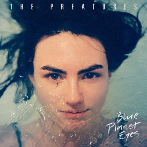 The Preatures: Blue Planet Eyes