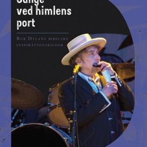 Jakob Brønnum: Sange ved himlens port - Bob Dylans bibelske inspirationskilder