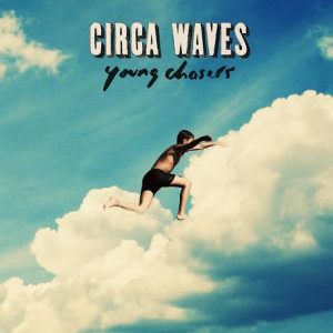Circa Waves: Young Chasers