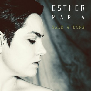 Esther Maria: Said & Done