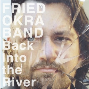 The Fried Okra Band: Back Into the River