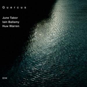 June Tabor, Iain Ballamy, Huw Warren: Quercus