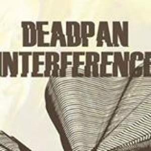Deadpan Interference: Deadpan Interference