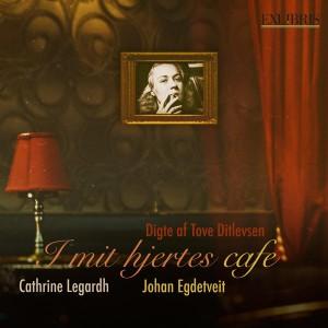 Cathrine Legardh & Johan Egdetveit: I mit hjertes café - Digte af Tove Ditlevsen