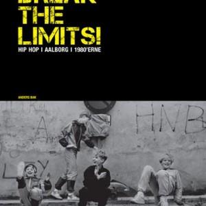 Anders Bak: Break The Limits! Hip Hop i Aalborg i 80'erne