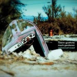 Mark Gardener & Robin Guthrie: Universal Road