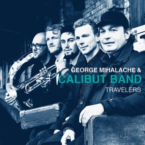 George Mihalache & Calibut Band: Travelers