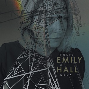 Emily Hall: Folie À Deux