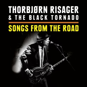 Thorbjørn Risager & The Black Tornado: Songs From The Road
