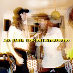 A. K. Hansn: Heroicus Interruptus