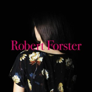 Robert Forster: Songs To Play
