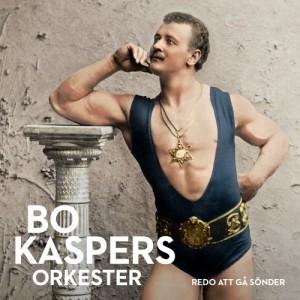 Bo Kaspers Orkester: Redo Att Gå Sönder