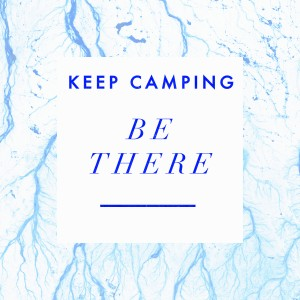 Keep Camping: Be There