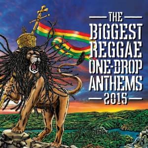 Various : The Biggest Reggae One-Drop Anthems 2015