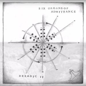 Six Organs Of Admittance: Hexadic II