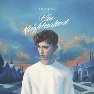 Troye Sivan: Blue Neighbourhood
