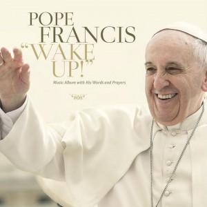 Pope Francis: Wake Up!