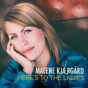Malene Kjærgård: Here's to the Ladies