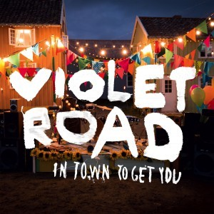 Violet Road: In Town to Get You