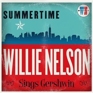 Willie Nelson: Summertime: Willie Nelson sings Gershwin