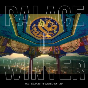 Palace Winter: Waiting for the World to Turn