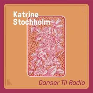 Katrine Stochholm: Danser Til Radio