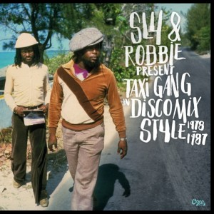 Sly & Robbie: Sly & Robbie Present Taxi Gang in Discomix Style 1978-1987