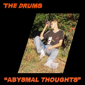 The Drums: Abysmal Thoughts