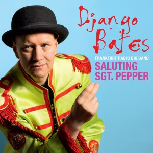 Django Bates w/ Frankfurt Radio Big Band & Eggs Laid By Tigers: Saluting Sgt. Pepper