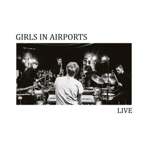 Girls In Airports: Live