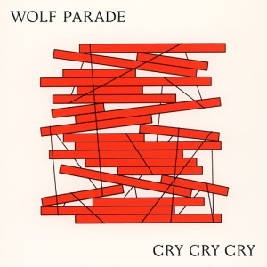 Wolf Parade: Cry Cry Cry