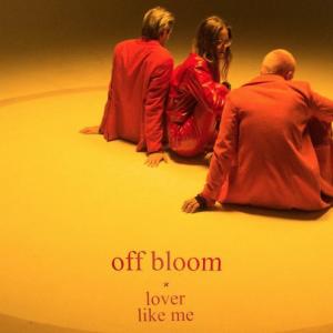 Off Bloom: Lover Like Me