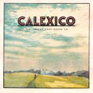 Calexico: The Thread That Keep Us