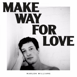 Marlon Williams: Make Way For Love