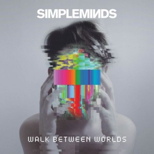 Simple Minds: Walk Between Worlds