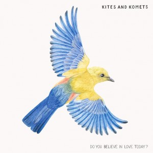 Kites and Komets: Do You Believe in Love Today?