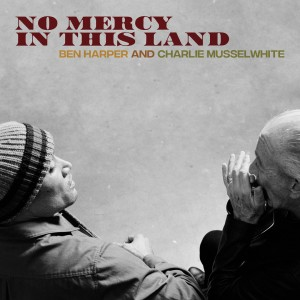 Ben Harper & Charlie Musselwhite: No Mercy in This Land