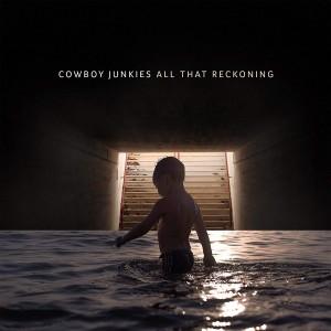 Cowboy Junkies: All That Reckoning