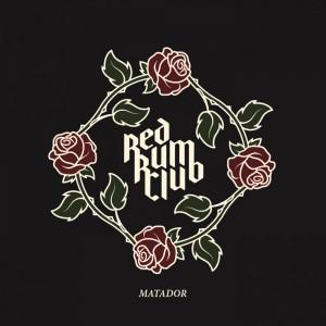 Red Rum Club: Matador