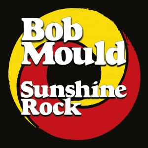 Bob Mould: Sunshine Rock