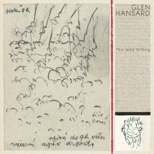 Glen Hansard: This Wild Willing