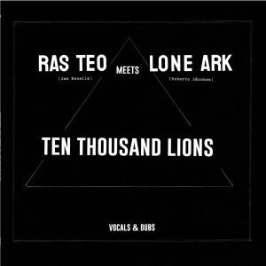Ras Teo & Roberto Sánchez: Ras Teo Meets Lone Ark - Ten Thousand Lions