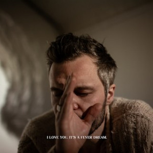 The Tallest Man on Earth: I Love You. It's A Fever Dream