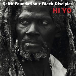 Keith Foundation + Black Disciples: Hi Yo