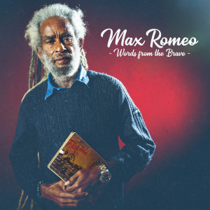Max Romeo: Words Of The Brave